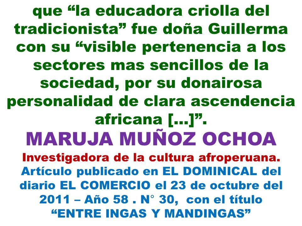 que la educadora criolla del tradicionista fue doña Guillerma con su visible pertenencia a los sectores mas sencillos de la sociedad, por su donairosa personalidad de clara ascendencia africana […] .